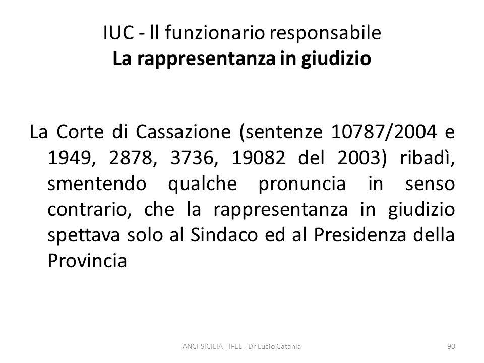 IUC - ll funzionario responsabile La rappresentanza in giudizio La Corte di Cassazione (sentenze 10787/2004 e 1949, 2878, 3736, 19082 del 2003) ribadì