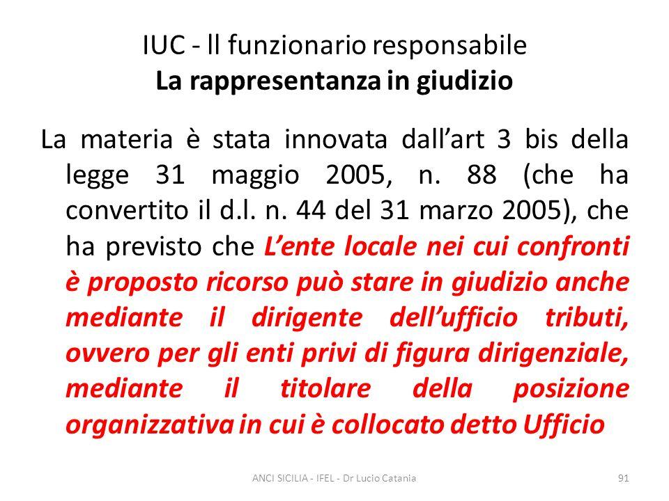 IUC - ll funzionario responsabile La rappresentanza in giudizio La materia è stata innovata dall'art 3 bis della legge 31 maggio 2005, n. 88 (che ha c