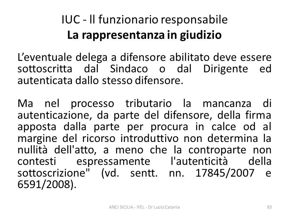 IUC - ll funzionario responsabile La rappresentanza in giudizio L'eventuale delega a difensore abilitato deve essere sottoscritta dal Sindaco o dal Di