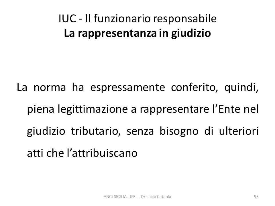 IUC - ll funzionario responsabile La rappresentanza in giudizio La norma ha espressamente conferito, quindi, piena legittimazione a rappresentare l'En