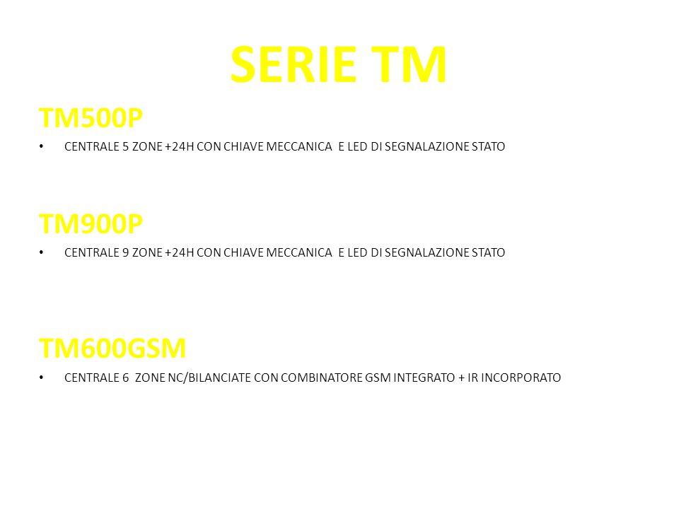 SERIE TM TM500P CENTRALE 5 ZONE +24H CON CHIAVE MECCANICA E LED DI SEGNALAZIONE STATO TM900P CENTRALE 9 ZONE +24H CON CHIAVE MECCANICA E LED DI SEGNALAZIONE STATO TM600GSM CENTRALE 6 ZONE NC/BILANCIATE CON COMBINATORE GSM INTEGRATO + IR INCORPORATO