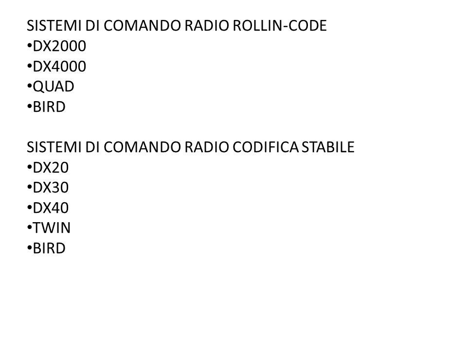 SISTEMI DI COMANDO RADIO ROLLIN-CODE DX2000 DX4000 QUAD BIRD SISTEMI DI COMANDO RADIO CODIFICA STABILE DX20 DX30 DX40 TWIN BIRD