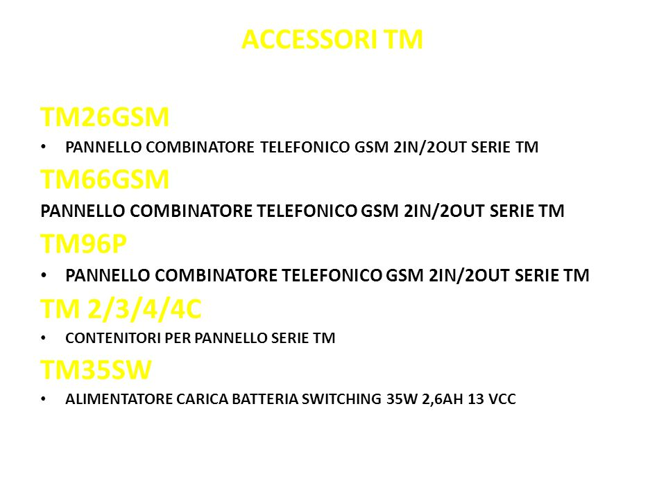 ACCESSORI TM TM26GSM PANNELLO COMBINATORE TELEFONICO GSM 2IN/2OUT SERIE TM TM66GSM PANNELLO COMBINATORE TELEFONICO GSM 2IN/2OUT SERIE TM TM96P PANNELL