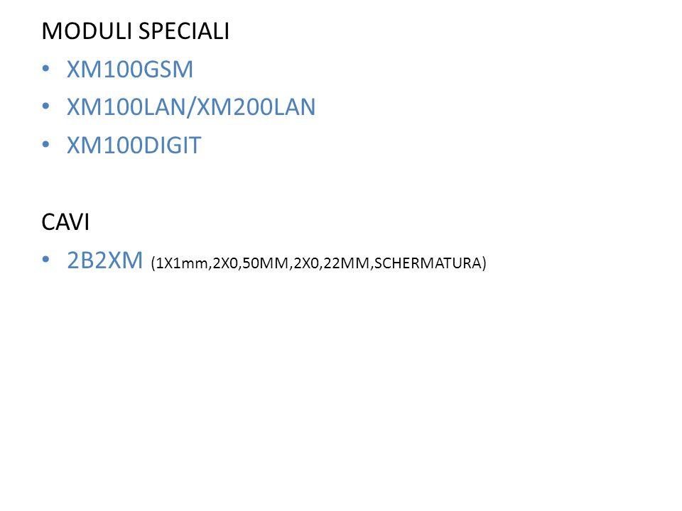 MODULI SPECIALI XM100GSM XM100LAN/XM200LAN XM100DIGIT CAVI 2B2XM (1X1mm,2X0,50MM,2X0,22MM,SCHERMATURA)
