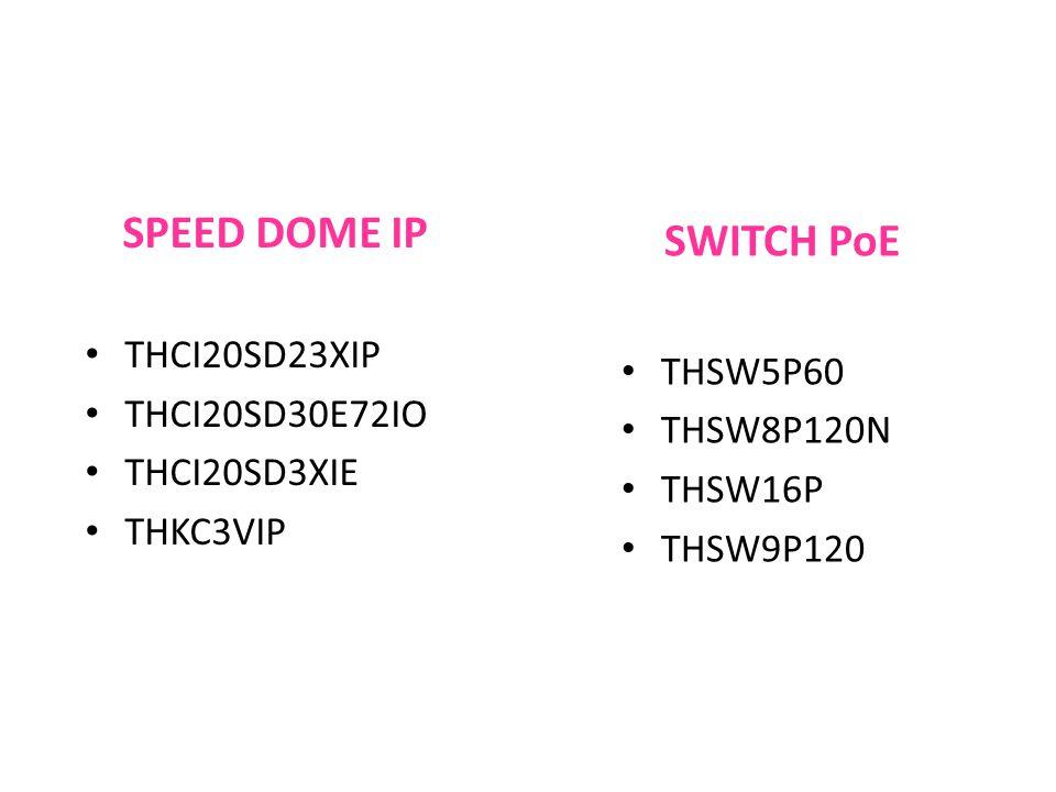 SWITCH PoE THSW5P60 THSW8P120N THSW16P THSW9P120 SPEED DOME IP THCI20SD23XIP THCI20SD30E72IO THCI20SD3XIE THKC3VIP
