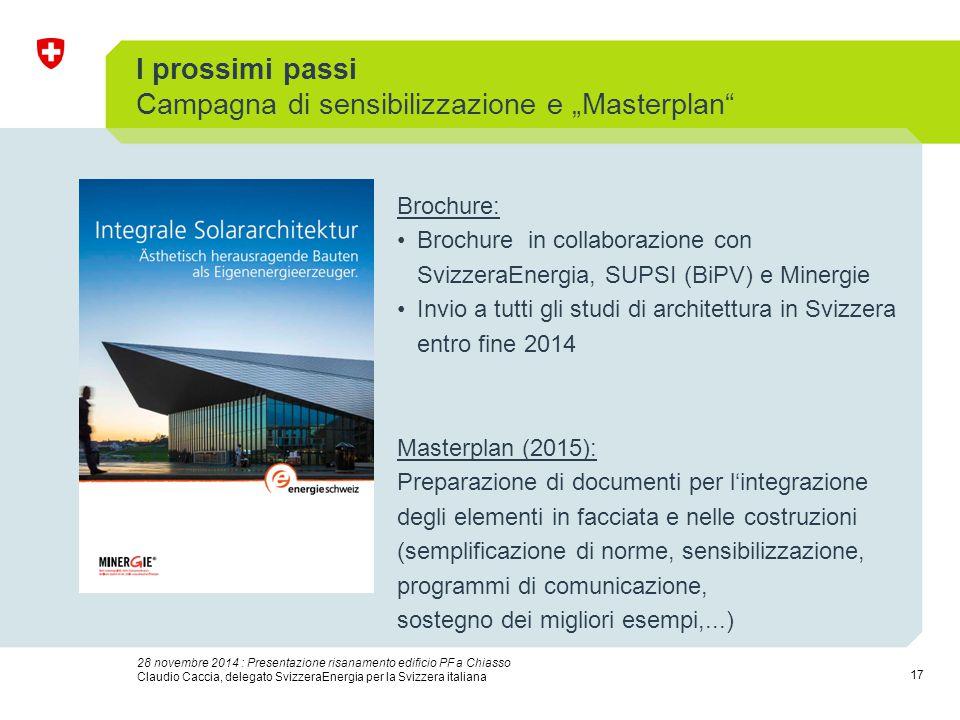 17 28 novembre 2014 : Presentazione risanamento edificio PF a Chiasso Claudio Caccia, delegato SvizzeraEnergia per la Svizzera italiana I prossimi pas
