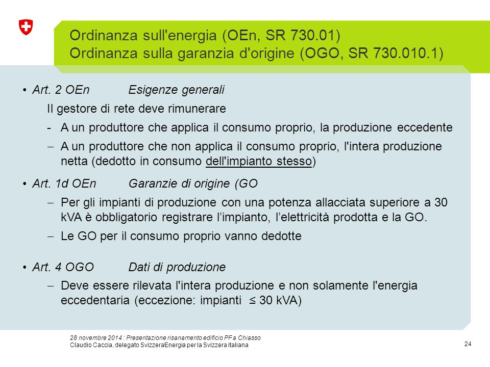 24 28 novembre 2014 : Presentazione risanamento edificio PF a Chiasso Claudio Caccia, delegato SvizzeraEnergia per la Svizzera italiana Ordinanza sull energia (OEn, SR 730.01) Ordinanza sulla garanzia d origine (OGO, SR 730.010.1) Art.