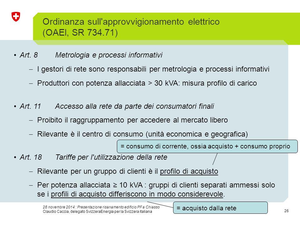 26 28 novembre 2014 : Presentazione risanamento edificio PF a Chiasso Claudio Caccia, delegato SvizzeraEnergia per la Svizzera italiana Ordinanza sull approvvigionamento elettrico (OAEl, SR 734.71) Art.