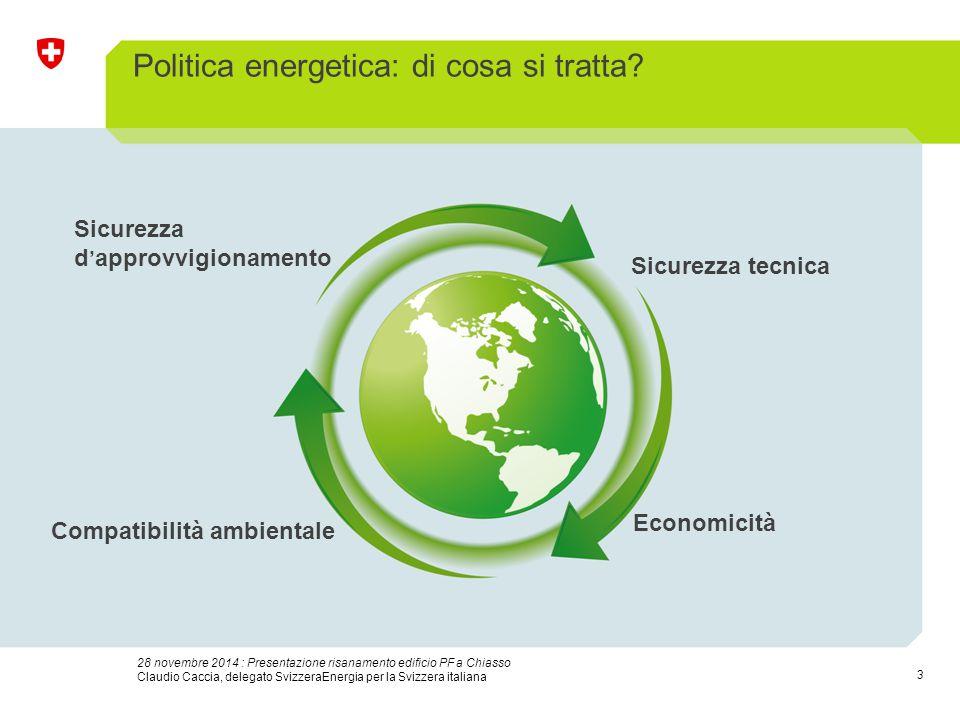 3 28 novembre 2014 : Presentazione risanamento edificio PF a Chiasso Claudio Caccia, delegato SvizzeraEnergia per la Svizzera italiana Politica energetica: di cosa si tratta.