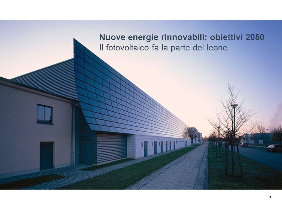 6 Nuove energie rinnovabili: obiettivi 2050 Il fotovoltaico fa la parte del leone