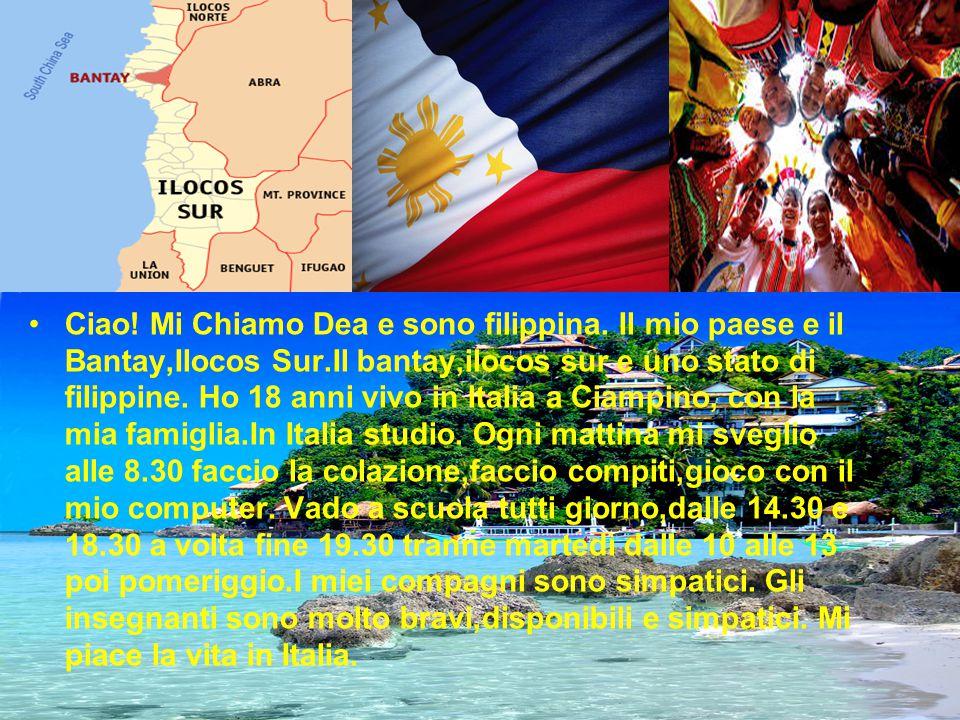 Ciao! Mi Chiamo Dea e sono filippina. Il mio paese e il Bantay,Ilocos Sur.Il bantay,ilocos sur e uno stato di filippine. Ho 18 anni vivo in Italia a C