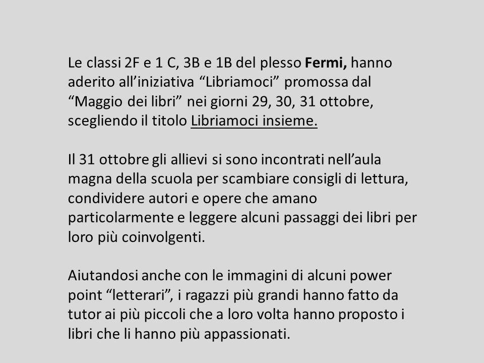 Le classi 2F e 1 C, 3B e 1B del plesso Fermi, hanno aderito all'iniziativa Libriamoci promossa dal Maggio dei libri nei giorni 29, 30, 31 ottobre, scegliendo il titolo Libriamoci insieme.