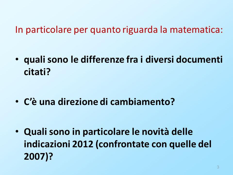 3 In particolare per quanto riguarda la matematica: quali sono le differenze fra i diversi documenti citati? C'è una direzione di cambiamento? Quali s