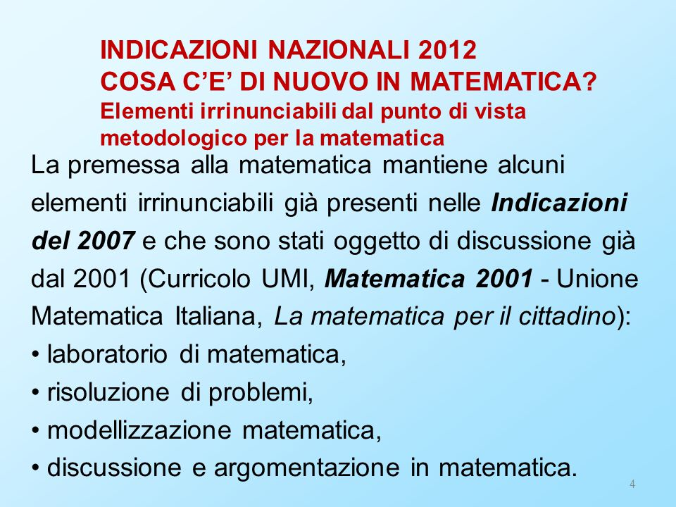 4 La premessa alla matematica mantiene alcuni elementi irrinunciabili già presenti nelle Indicazioni del 2007 e che sono stati oggetto di discussione