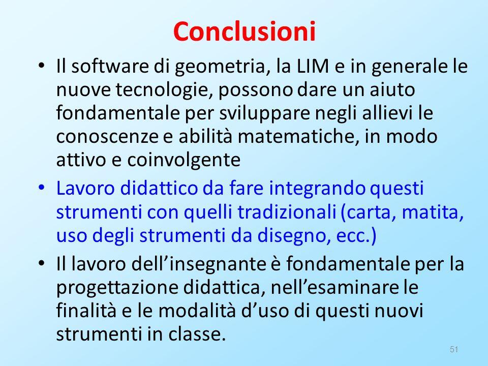 51 Conclusioni Il software di geometria, la LIM e in generale le nuove tecnologie, possono dare un aiuto fondamentale per sviluppare negli allievi le