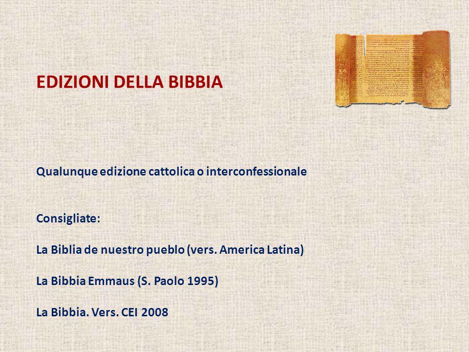 EDIZIONI DELLA BIBBIA Qualunque edizione cattolica o interconfessionale Consigliate: La Biblia de nuestro pueblo (vers.