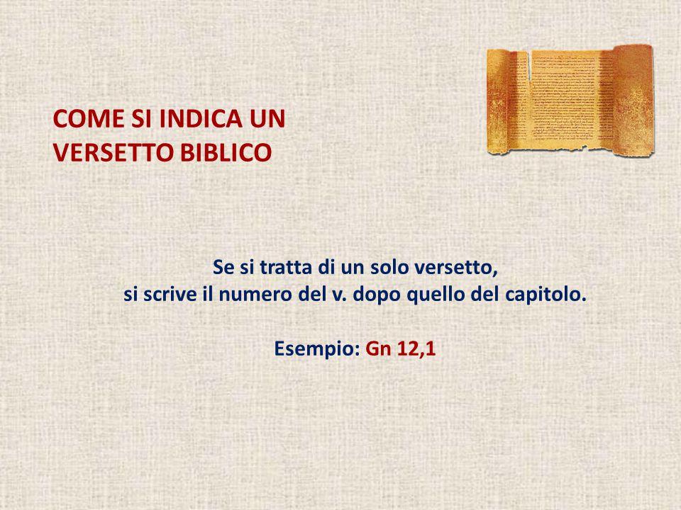COME SI INDICA UN VERSETTO BIBLICO Se si tratta di un solo versetto, si scrive il numero del v.