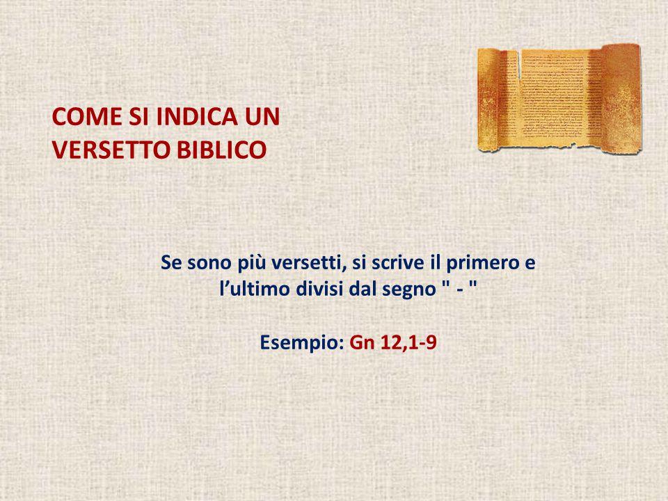 COME SI INDICA UN VERSETTO BIBLICO Se sono più versetti, si scrive il primero e l'ultimo divisi dal segno - Esempio: Gn 12,1-9