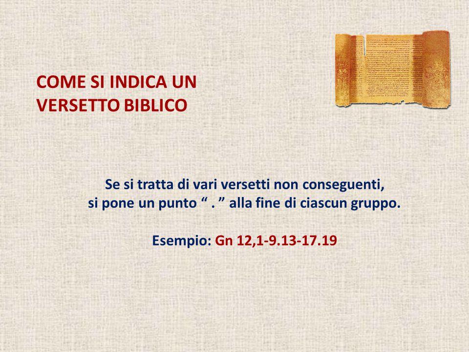 COME SI INDICA UN VERSETTO BIBLICO Se si tratta di vari versetti non conseguenti, si pone un punto .