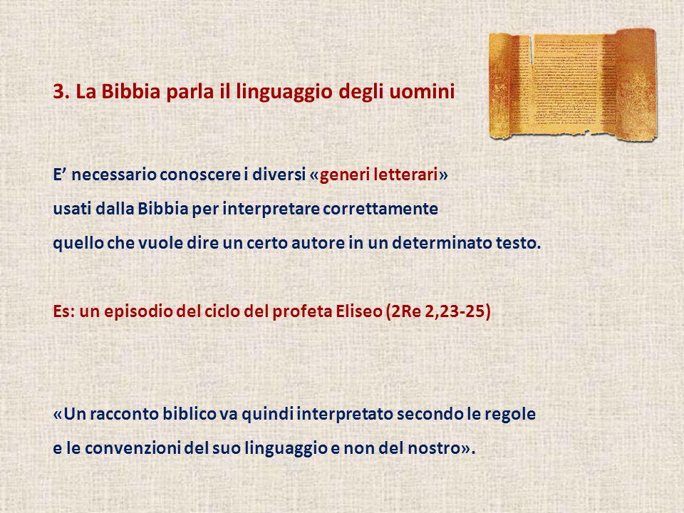 3. La Bibbia parla il linguaggio degli uomini E' necessario conoscere i diversi «generi letterari» usati dalla Bibbia per interpretare correttamente q