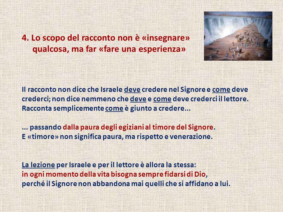 4. Lo scopo del racconto non è «insegnare» qualcosa, ma far «fare una esperienza» Il racconto non dice che Israele deve credere nel Signore e come dev