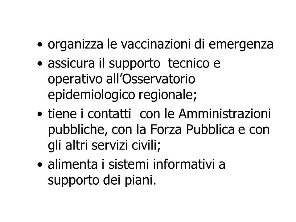 organizza le vaccinazioni di emergenza assicura il supporto tecnico e operativo all'Osservatorio epidemiologico regionale; tiene i contatti con le Amm