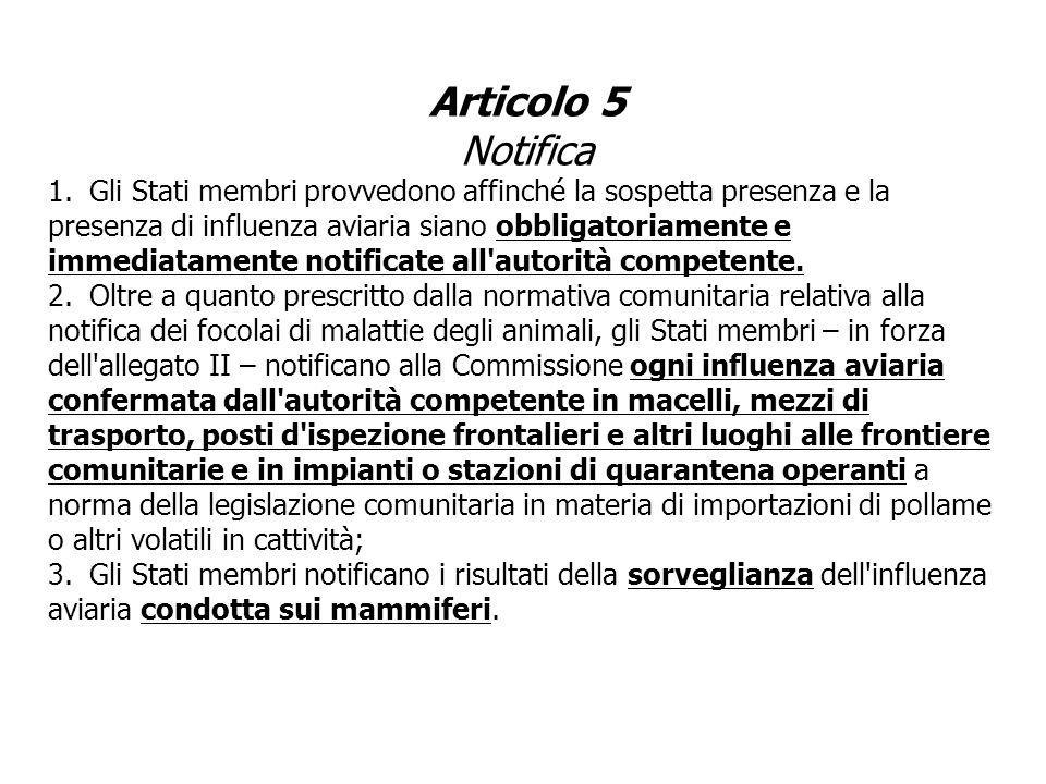 Articolo 5 Notifica 1.Gli Stati membri provvedono affinché la sospetta presenza e la presenza di influenza aviaria siano obbligatoriamente e immediata