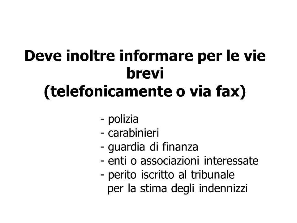 Deve inoltre informare per le vie brevi (telefonicamente o via fax) - polizia - carabinieri - guardia di finanza - enti o associazioni interessate - p