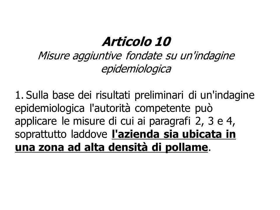 Articolo 10 Misure aggiuntive fondate su un'indagine epidemiologica 1.Sulla base dei risultati preliminari di un'indagine epidemiologica l'autorità co