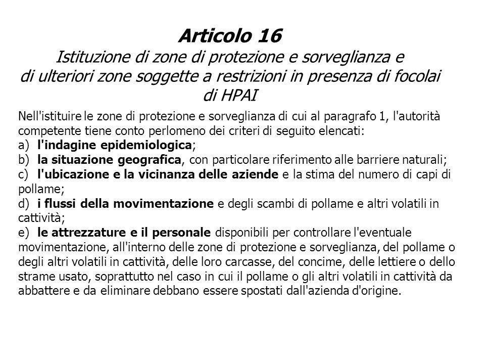 Articolo 16 Istituzione di zone di protezione e sorveglianza e di ulteriori zone soggette a restrizioni in presenza di focolai di HPAI Nell'istituire
