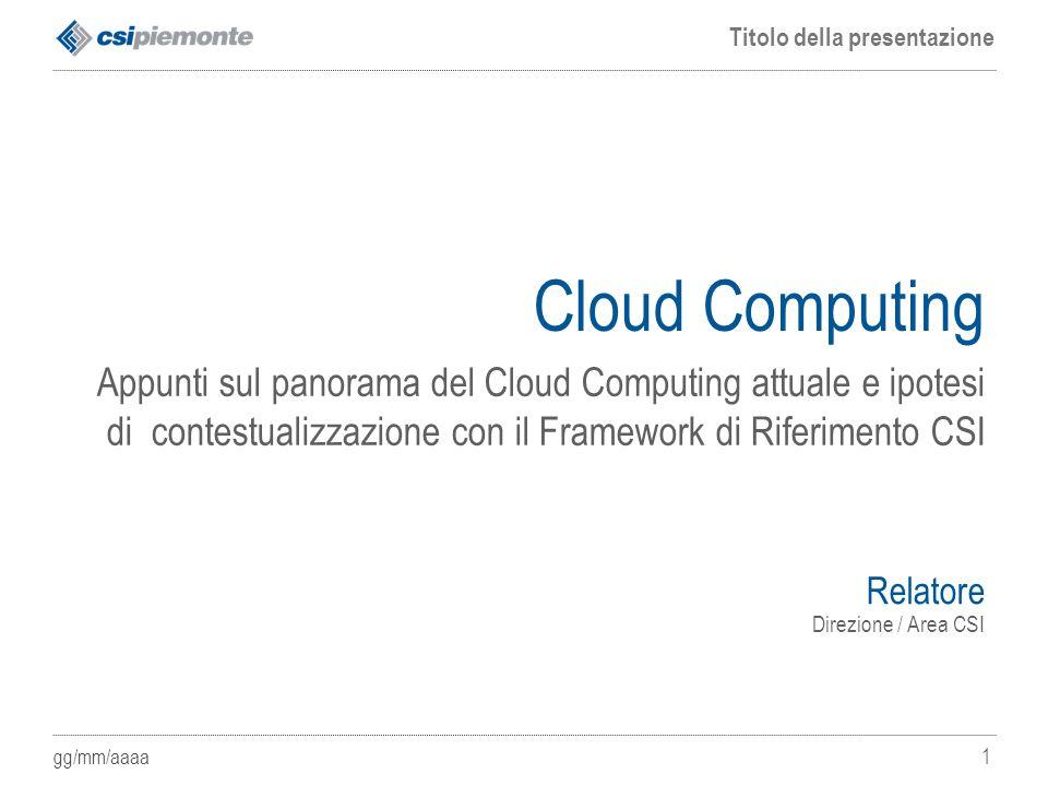gg/mm/aaaa Titolo della presentazione 1 Cloud Computing Appunti sul panorama del Cloud Computing attuale e ipotesi di contestualizzazione con il Frame
