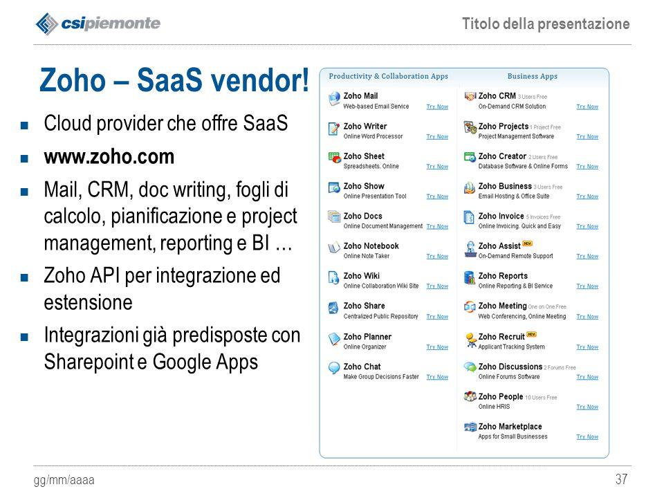 gg/mm/aaaa Titolo della presentazione 37 Zoho – SaaS vendor! Cloud provider che offre SaaS www.zoho.com Mail, CRM, doc writing, fogli di calcolo, pian