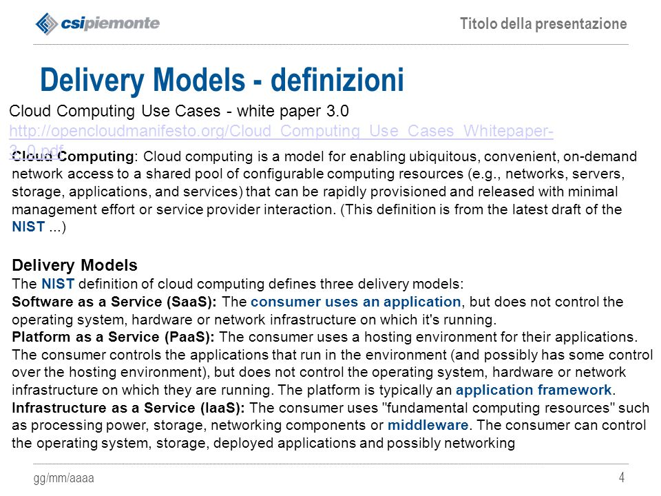 gg/mm/aaaa Titolo della presentazione 5 Deployment models - definizioni The NIST definition defines four deployment models: Public Cloud: In simple terms, public cloud services are characterized as being available to clients from a third party service provider via the Internet.