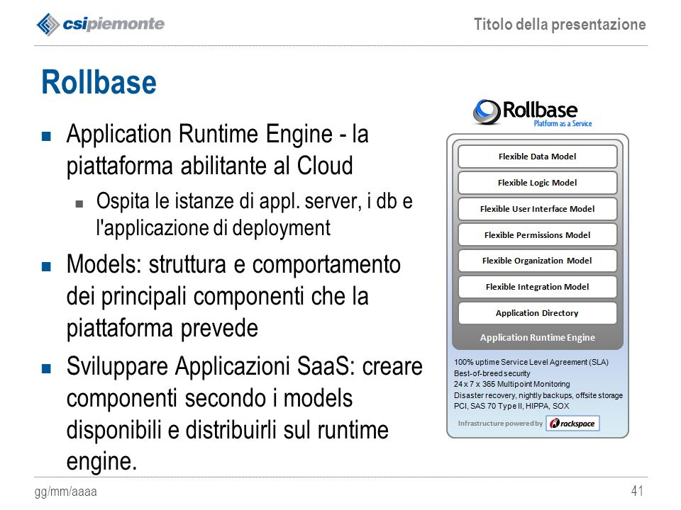 gg/mm/aaaa Titolo della presentazione 41 Rollbase Application Runtime Engine - la piattaforma abilitante al Cloud Ospita le istanze di appl.