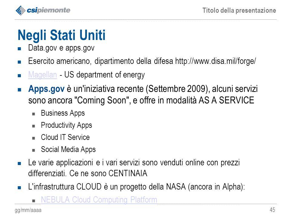 gg/mm/aaaa Titolo della presentazione 45 Negli Stati Uniti Data.gov e apps.gov Esercito americano, dipartimento della difesa http://www.disa.mil/forge