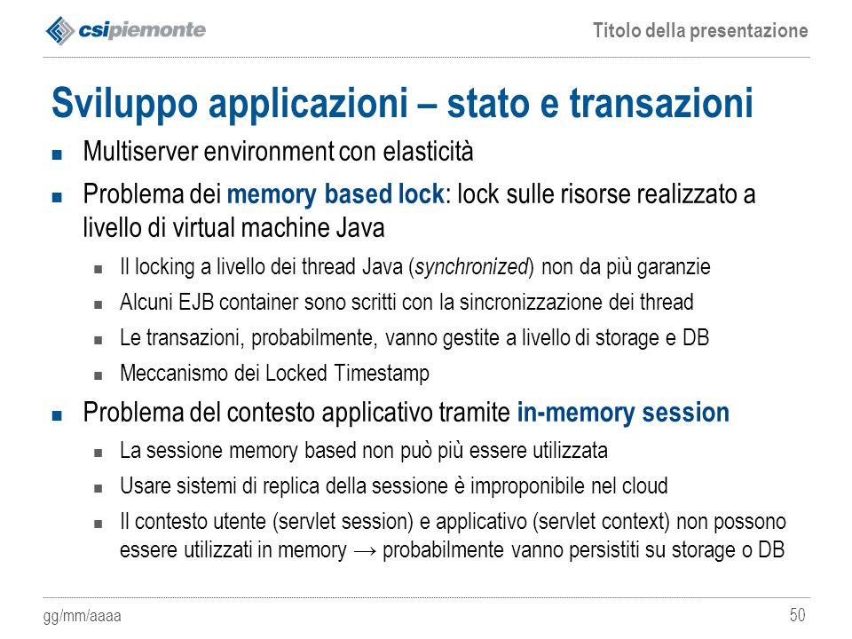 gg/mm/aaaa Titolo della presentazione 50 Sviluppo applicazioni – stato e transazioni Multiserver environment con elasticità Problema dei memory based