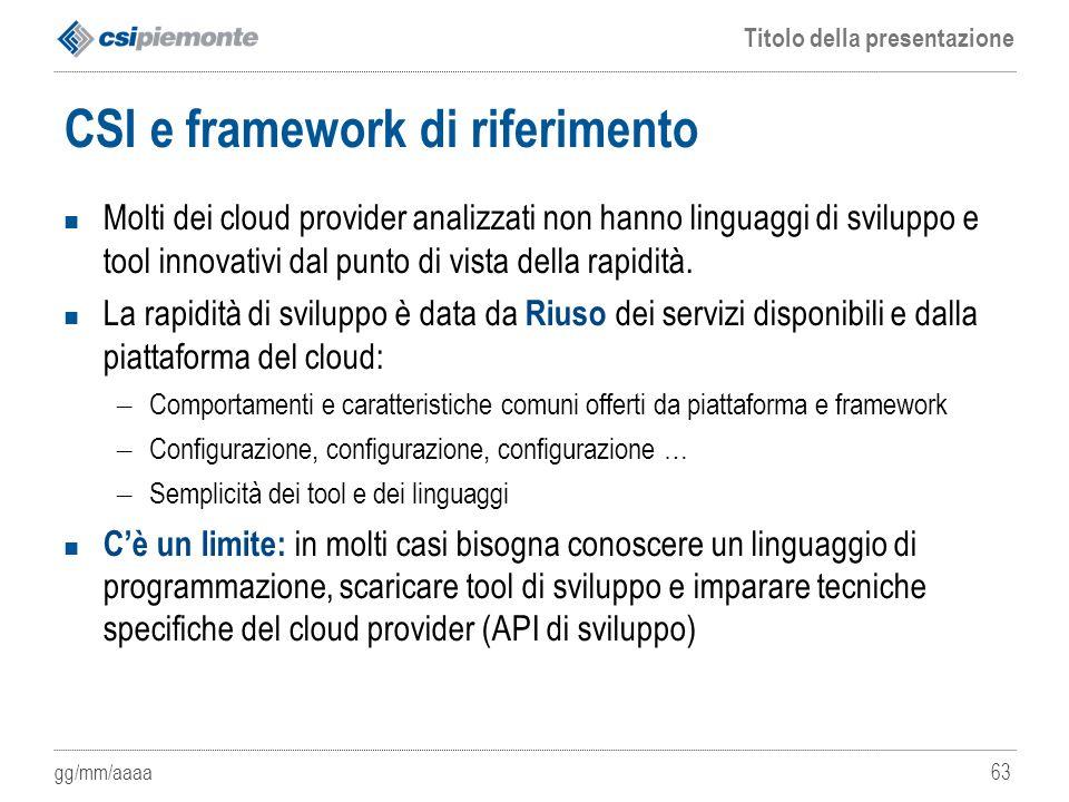 gg/mm/aaaa Titolo della presentazione 63 CSI e framework di riferimento Molti dei cloud provider analizzati non hanno linguaggi di sviluppo e tool inn