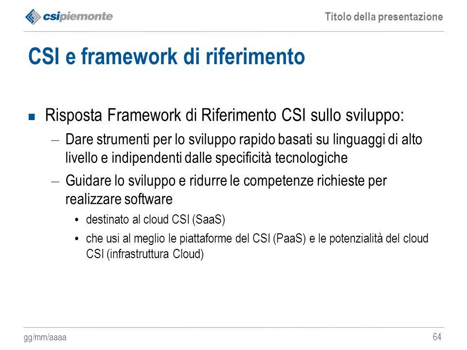 gg/mm/aaaa Titolo della presentazione 64 CSI e framework di riferimento Risposta Framework di Riferimento CSI sullo sviluppo: – Dare strumenti per lo
