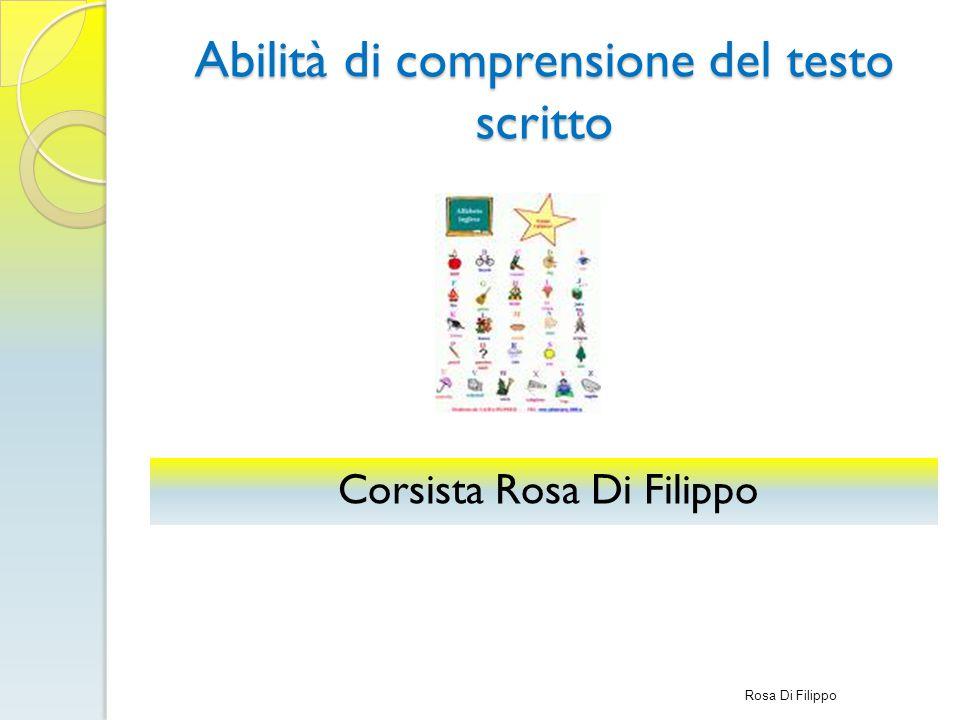 Abilità di comprensione del testo scritto Corsista Rosa Di Filippo Rosa Di Filippo