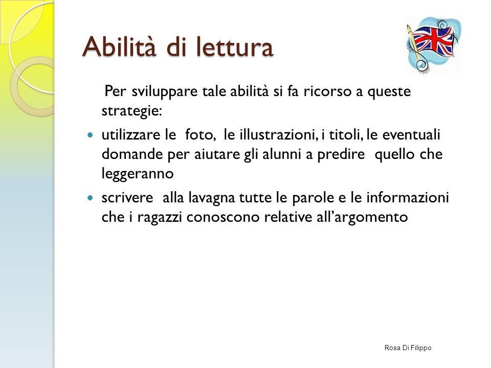 Abilità di lettura Per sviluppare tale abilità si fa ricorso a queste strategie: utilizzare le foto, le illustrazioni, i titoli, le eventuali domande