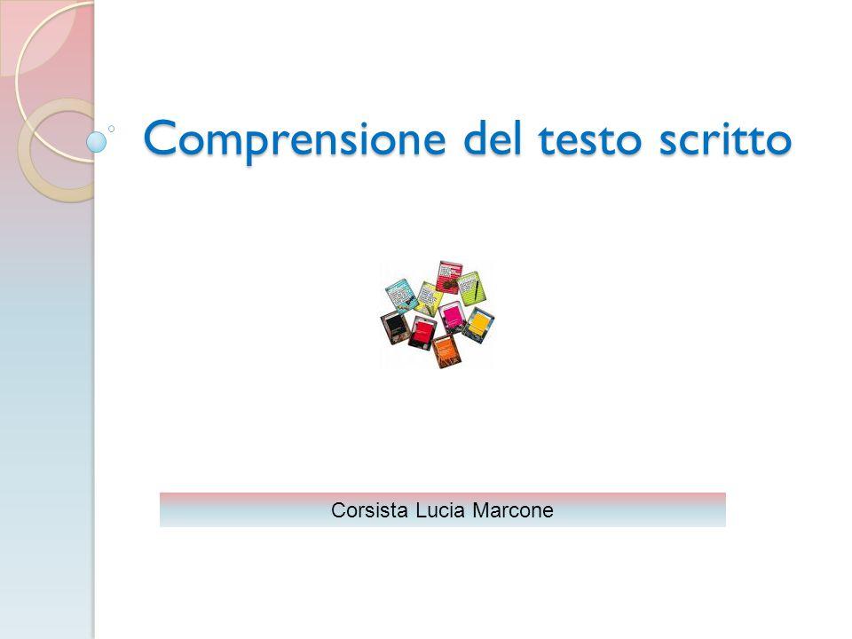 Comprensione del testo scritto Corsista Lucia Marcone