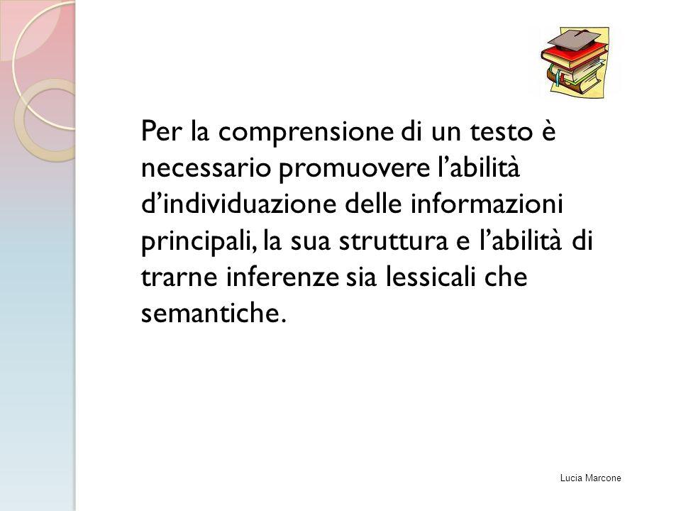 Per la comprensione di un testo è necessario promuovere l'abilità d'individuazione delle informazioni principali, la sua struttura e l'abilità di trar
