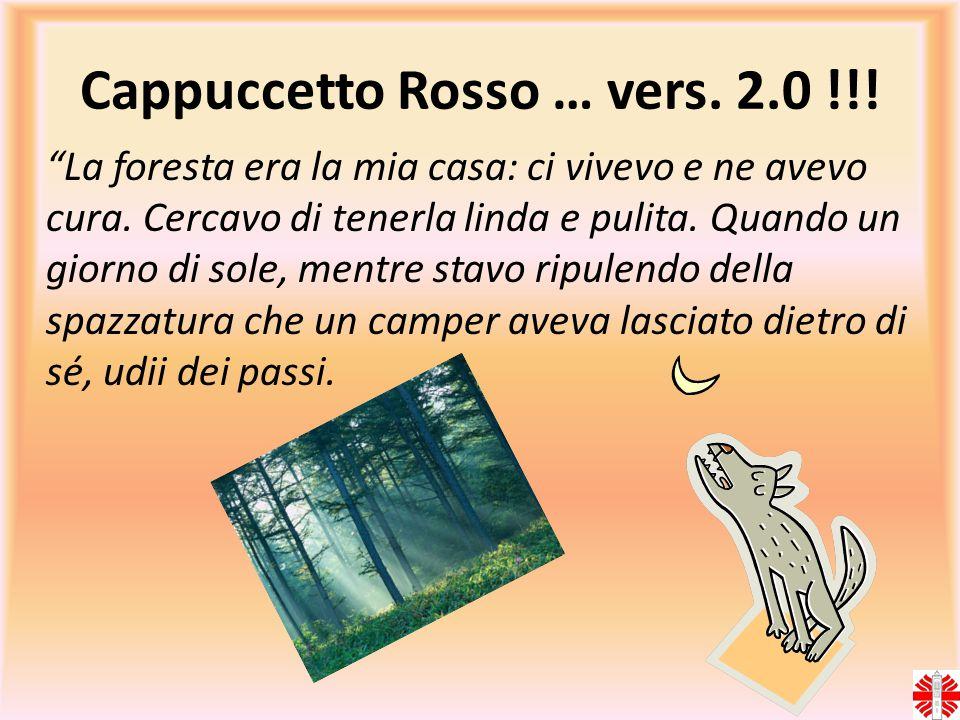 """Cappuccetto Rosso … vers. 2.0 !!! """"La foresta era la mia casa: ci vivevo e ne avevo cura. Cercavo di tenerla linda e pulita. Quando un giorno di sole,"""
