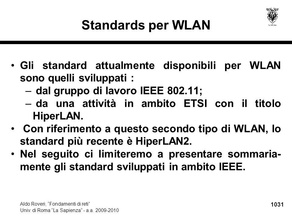 """1031 Aldo Roveri, """"Fondamenti di reti"""" Univ. di Roma """"La Sapienza"""" - a.a. 2009-2010 Standards per WLAN Gli standard attualmente disponibili per WLAN s"""