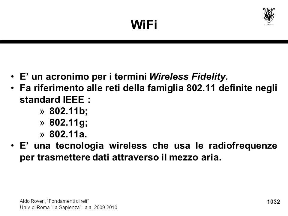"""1032 Aldo Roveri, """"Fondamenti di reti"""" Univ. di Roma """"La Sapienza"""" - a.a. 2009-2010 WiFi E' un acronimo per i termini Wireless Fidelity. Fa riferiment"""