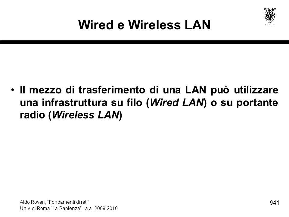 """941 Aldo Roveri, """"Fondamenti di reti"""" Univ. di Roma """"La Sapienza"""" - a.a. 2009-2010 Wired e Wireless LAN Il mezzo di trasferimento di una LAN può utili"""