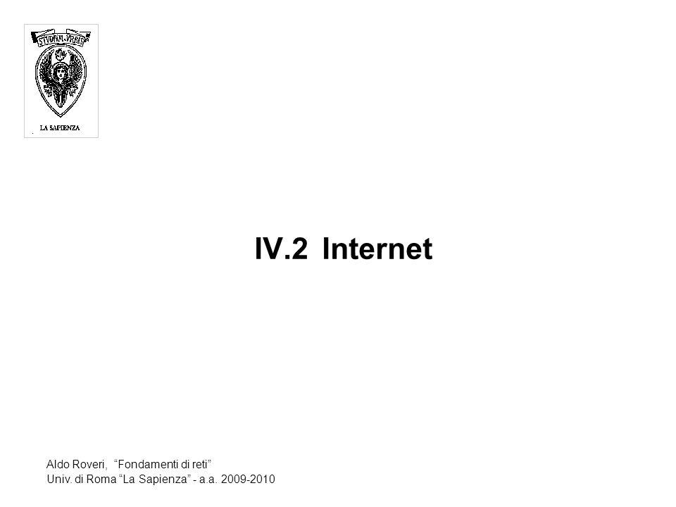"""IV.2Internet Aldo Roveri, """"Fondamenti di reti"""" Univ. di Roma """"La Sapienza"""" - a.a. 2009-2010"""