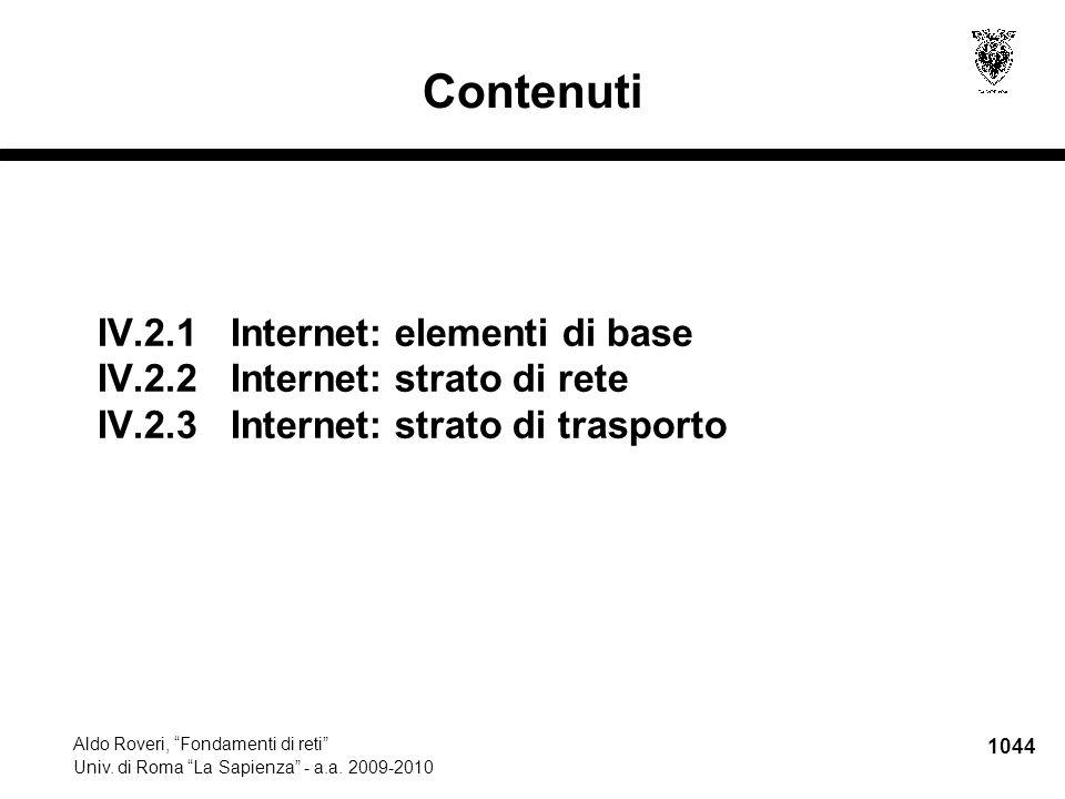 """1044 Aldo Roveri, """"Fondamenti di reti"""" Univ. di Roma """"La Sapienza"""" - a.a. 2009-2010 Contenuti IV.2.1 Internet: elementi di base IV.2.2 Internet: strat"""
