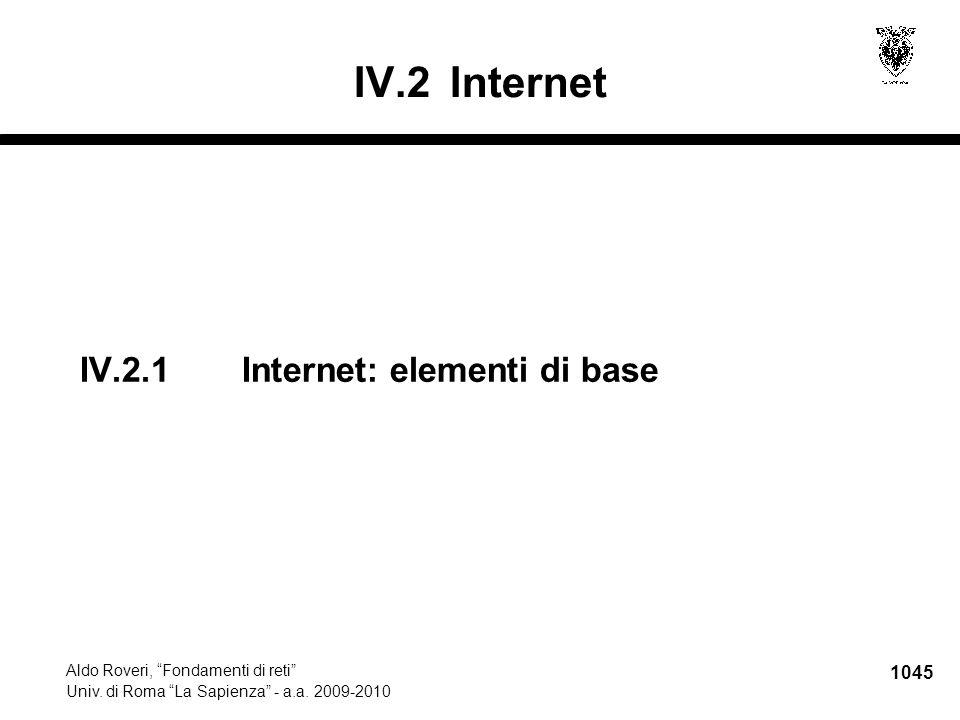 "1045 Aldo Roveri, ""Fondamenti di reti"" Univ. di Roma ""La Sapienza"" - a.a. 2009-2010 IV.2.1 Internet: elementi di base IV.2Internet"