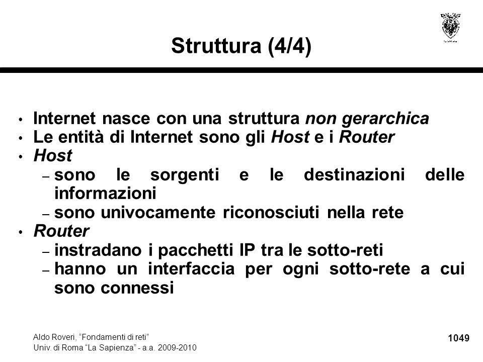 """1049 Aldo Roveri, """"Fondamenti di reti"""" Univ. di Roma """"La Sapienza"""" - a.a. 2009-2010 Struttura (4/4) Internet nasce con una struttura non gerarchica Le"""